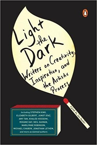 Image for Light the Dark: Writers on Creativity, Inspiration, and the Artistic Process